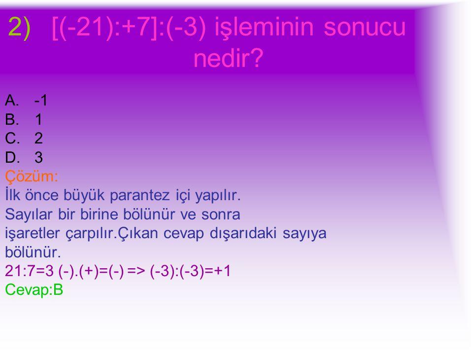 [(-21):+7]:(-3) işleminin sonucu nedir